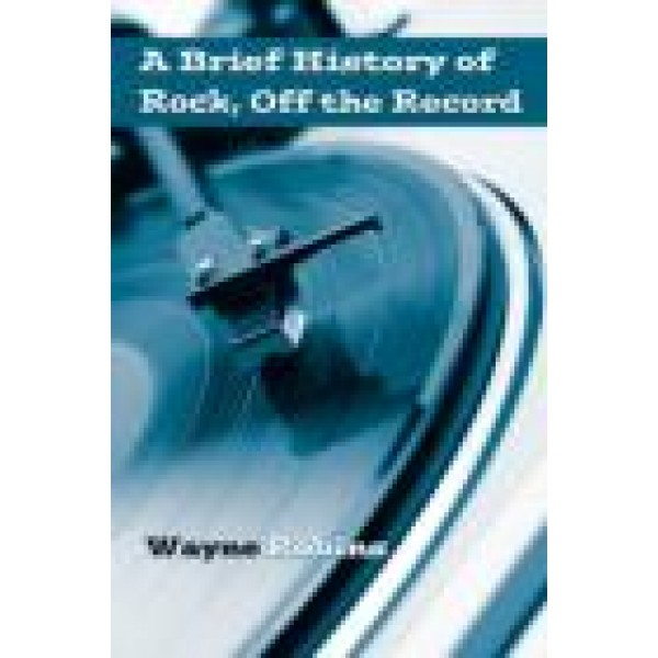 A Brief History of Rock, Off the Record