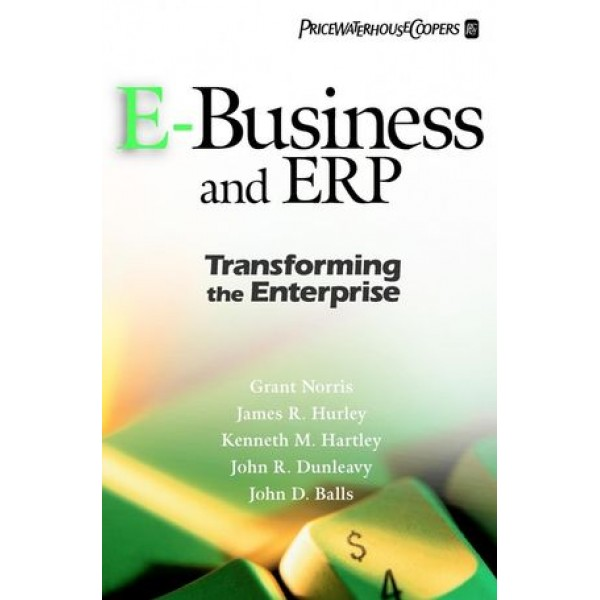 E-Business and ERP: Transforming the Enterprise