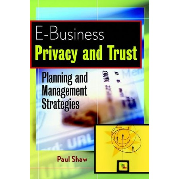E-Business Privacy and Trust: Planning and Management Strategies