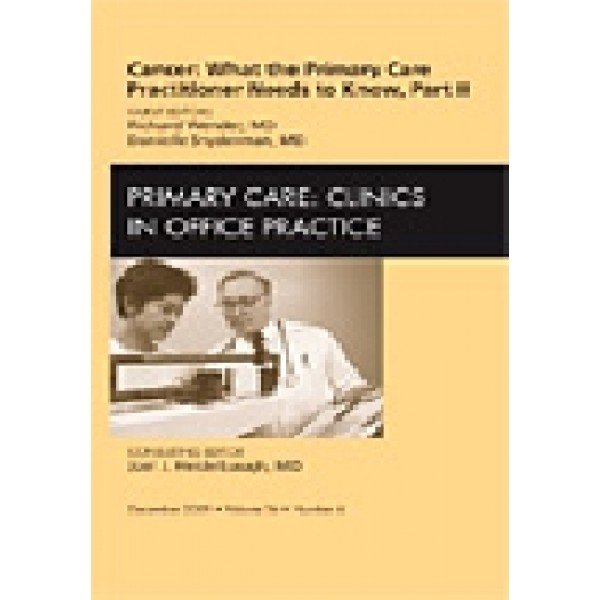 Cancer: What the Primary Care Practitioner Needs to Know, Part II, An Issue of Primary Care Clinics in Office Practice, Volume 36-4